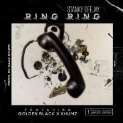 Stanky DeeJay - Ring Ring ft. Golden Black & Khumz